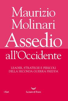 Assedio all'Occidente. Leader, strategie e pericoli della seconda guerra fredda - Maurizio Molinari - ebook
