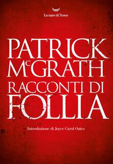 Racconti di follia - Patrick McGrath,Alberto Cristofori,Andrea Silvestri - ebook