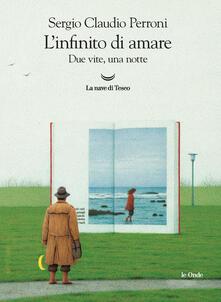 L' infinito di amare. Due vite, una notte - Sergio Claudio Perroni - copertina
