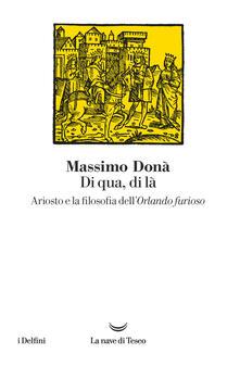 Di qua, di là. Ariosto e la filosofia dell'Orlando furioso - Massimo Donà - copertina
