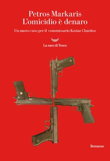 L' omicidio è denaro. Un nuovo caso per il commissario Kostas Charitos - Petros Markaris - copertina