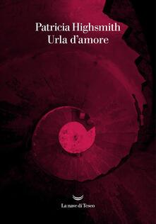 Urla d'amore - Patricia Highsmith - copertina