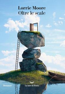 Oltre le scale - Lorrie Moore - copertina