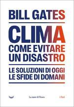 Clima: come evitare il disastro climatico. Le soluzioni di oggi, le sfide di domani
