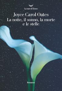 Libro La notte, il sonno, la morte e le stelle Joyce Carol Oates