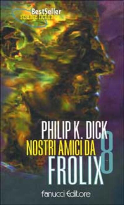 Nostri amici da Frolix 8 - Philip K. Dick - copertina
