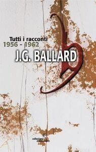 Libro Tutti i racconti (1956-1962). Vol. 1 James G. Ballard