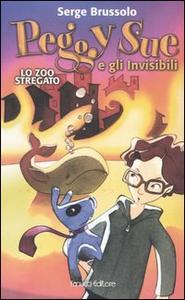 Libro Lo zoo stregato. Peggy Sue e gli invisibili Serge Brussolo