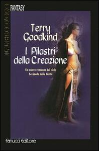 I pilastri della creazione - Terry Goodkind - copertina