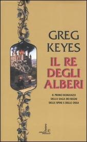 Il re degli alberi. Saga dei regni delle spine e delle ossa. Vol. 1 - Keyes Greg