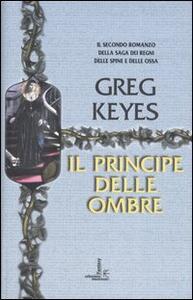 Il principe delle ombre. Saga dei regni delle spine e delle ossa. Vol. 2 - Greg Keyes - copertina