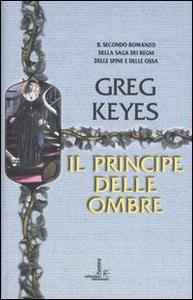 Libro Il principe delle ombre. Saga dei regni delle spine e delle ossa. Vol. 2 Greg Keyes