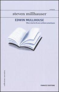 Foto Cover di Edwin Mullhouse. Vita e morte di uno scrittore americano, Libro di Steven Millhauser, edito da Fanucci