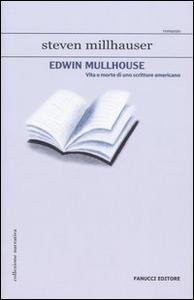 Libro Edwin Mullhouse. Vita e morte di uno scrittore americano Steven Millhauser