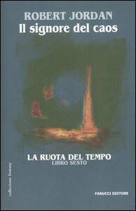 Foto Cover di Il signore del caos. La ruota del tempo. Vol. 6, Libro di Robert Jordan, edito da Fanucci