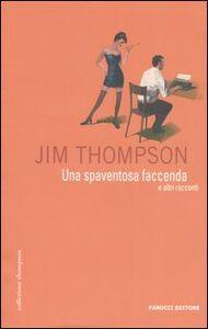 Foto Cover di Una spaventosa faccenda e altri racconti, Libro di Jim Thompson, edito da Fanucci