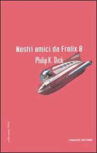 Libro Nostri amici da Frolix 8 Philip K. Dick
