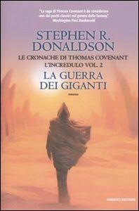 Foto Cover di La guerra dei giganti. Le cronache di Thomas Covenant l'incredulo. Vol. 2, Libro di Stephen R. Donaldson, edito da Fanucci