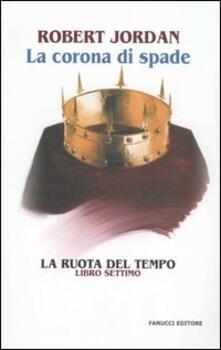 La corona di spade. La ruota del tempo. Vol. 7 - Robert Jordan - copertina