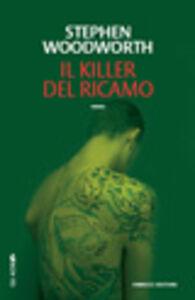 Libro Il killer del ricamo Stephen Woodworth