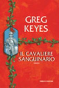 Libro Il cavaliere sanguinario. Saga dei regni delle spine e delle ossa. Vol. 3 Greg Keyes