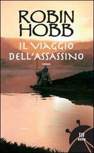 Libro Il viaggio dell'assassino. Trilogia dei Lungavista. Vol. 1 Robin Hobb