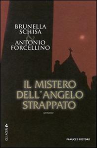 Libro Il mistero dell'angelo strappato Brunella Schisa , Antonio Forcellino