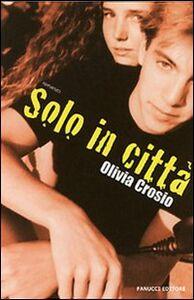 Foto Cover di Solo in città, Libro di Olivia Crosio, edito da Fanucci
