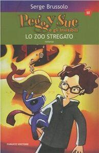 Foto Cover di Lo zoo stregato. Peggy Sue e gli invisibili, Libro di Serge Brussolo, edito da Fanucci