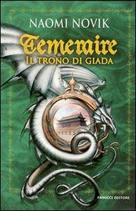 Foto Cover di Il trono di Giada. Temeraire, Libro di Naomi Novik, edito da Fanucci
