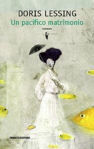 Foto Cover di Un pacifico matrimonio, Libro di Doris Lessing, edito da Fanucci