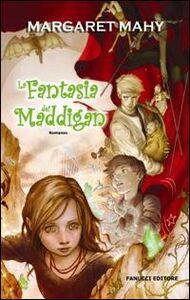 Foto Cover di La fantasia dei Maddigan, Libro di Margaret Mahy, edito da Fanucci