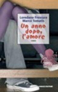 Libro Un anno dopo, l'amore Loredana Frescura , Marco Tomatis