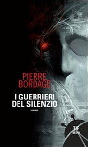 Foto Cover di I guerrieri del silenzio, Libro di Pierre Bordage, edito da Fanucci