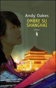 Libro Ombre su Shanghai Andy Oakes