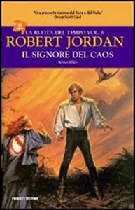 Libro Il signore del caos. La ruota del tempo. Vol. 6 Robert Jordan