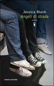 Libro Angeli di strada Jessica Blank