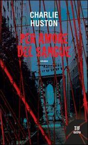 Libro Per amore del sangue Charlie Huston