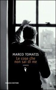 Libro Le cose che non sai di me Marco Tomatis