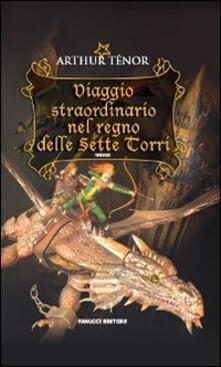 Viaggio straordinario nel regno delle Sette Torri - Arthur Ténor - copertina