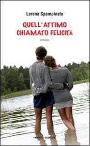 Libro Quell'attimo chiamato felicità Lorena Spampinato