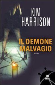 Foto Cover di Il demone malvagio, Libro di Kim Harrison, edito da Fanucci