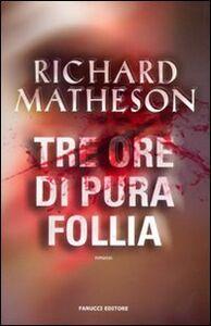 Libro Tre ore di pura follia Richard Matheson