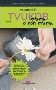 Foto Cover di TVUKDB. M'ama o non m'ama, Libro di Valentina F., edito da Fanucci