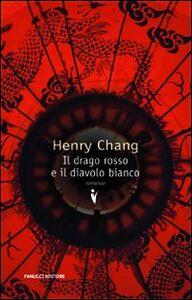 Foto Cover di Il drago rosso e il diavolo bianco, Libro di Henry Chang, edito da Fanucci