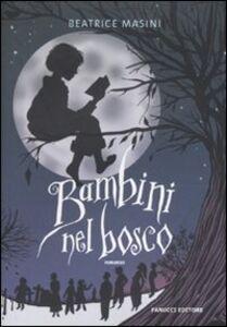 Foto Cover di Bambini nel bosco, Libro di Beatrice Masini, edito da Fanucci