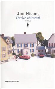 Foto Cover di Cattive abitudini, Libro di Jim Nisbet, edito da Fanucci