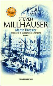Libro Martin Dressler. Il racconto di un sognatore americano Steven Millhauser