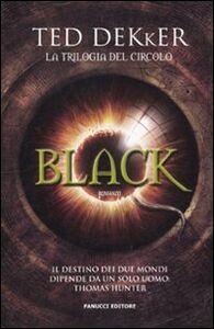 Foto Cover di Black. La trilogia del circolo, Libro di Ted Dekker, edito da Fanucci