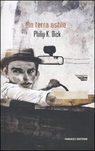 Libro In terra ostile Philip K. Dick